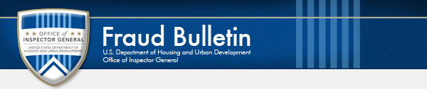 Fraud Bulletin U.S. Department of Housing and Urban Development - Office of Inspector General